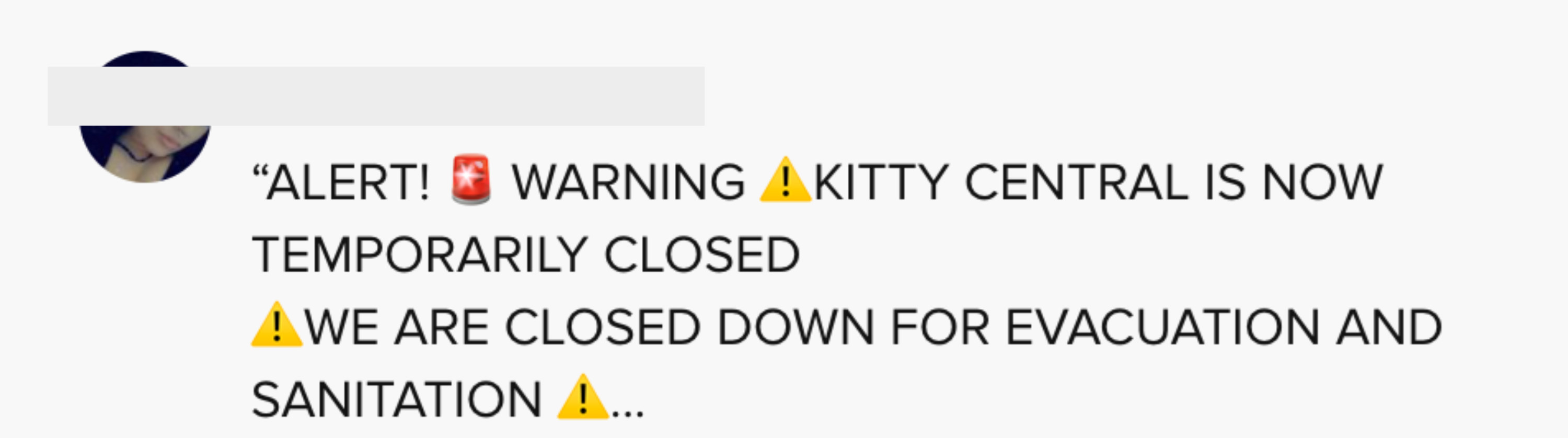 """""""ALERT WARNING KITTY CENTRAL IS NOW TEMPORARILY CLOSED WE ARE CLOSED DOWN FOR EVACUATION AND SANITATION"""""""