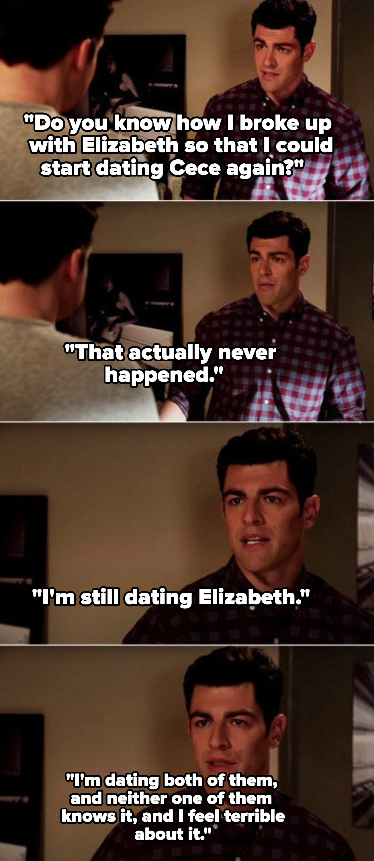 Schmidt talking about how he never broke up with Elizabeth to date Cece and how he feels terrible about it