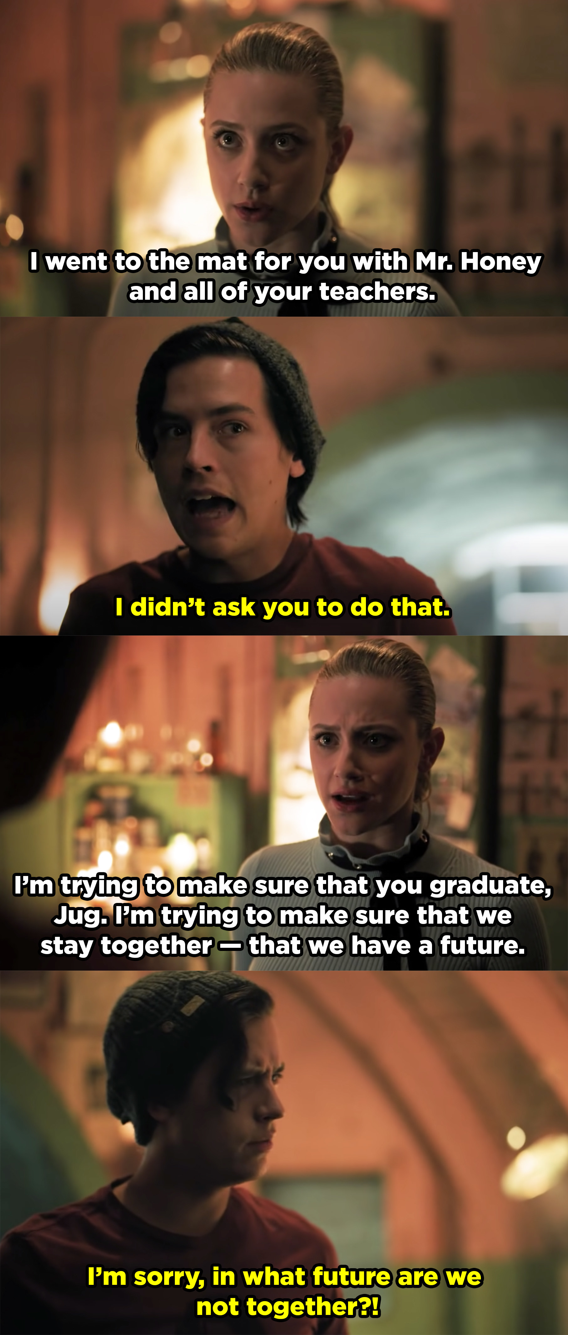 Betty telling Jughead she's trying to help him and make sure he graduates so they can be together and he tells her he didn't ask for her help and is mad they'd even consider breaking up.