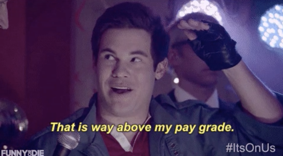 """A guy saying, """"that is way above my pay grade"""""""