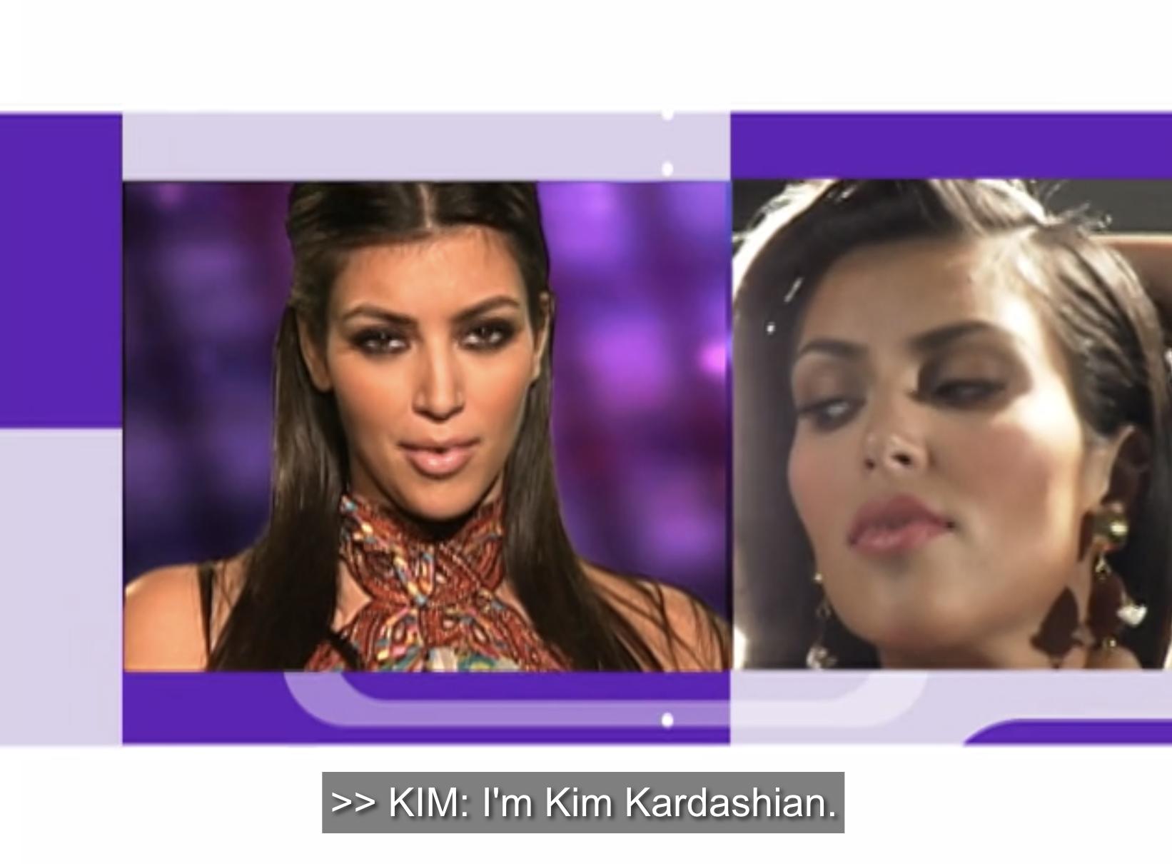 """I'm Kim Kardashian."""