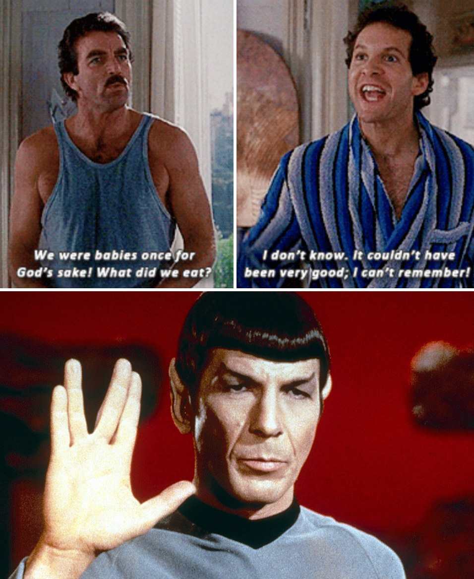 """Peter: """"We were babies once for God's sake! What did we eat?"""" Michael: """"I don't know. It couldn't have been very good; I can't remember!""""Leonard Nimoy as Spock on """"Star Trek"""""""