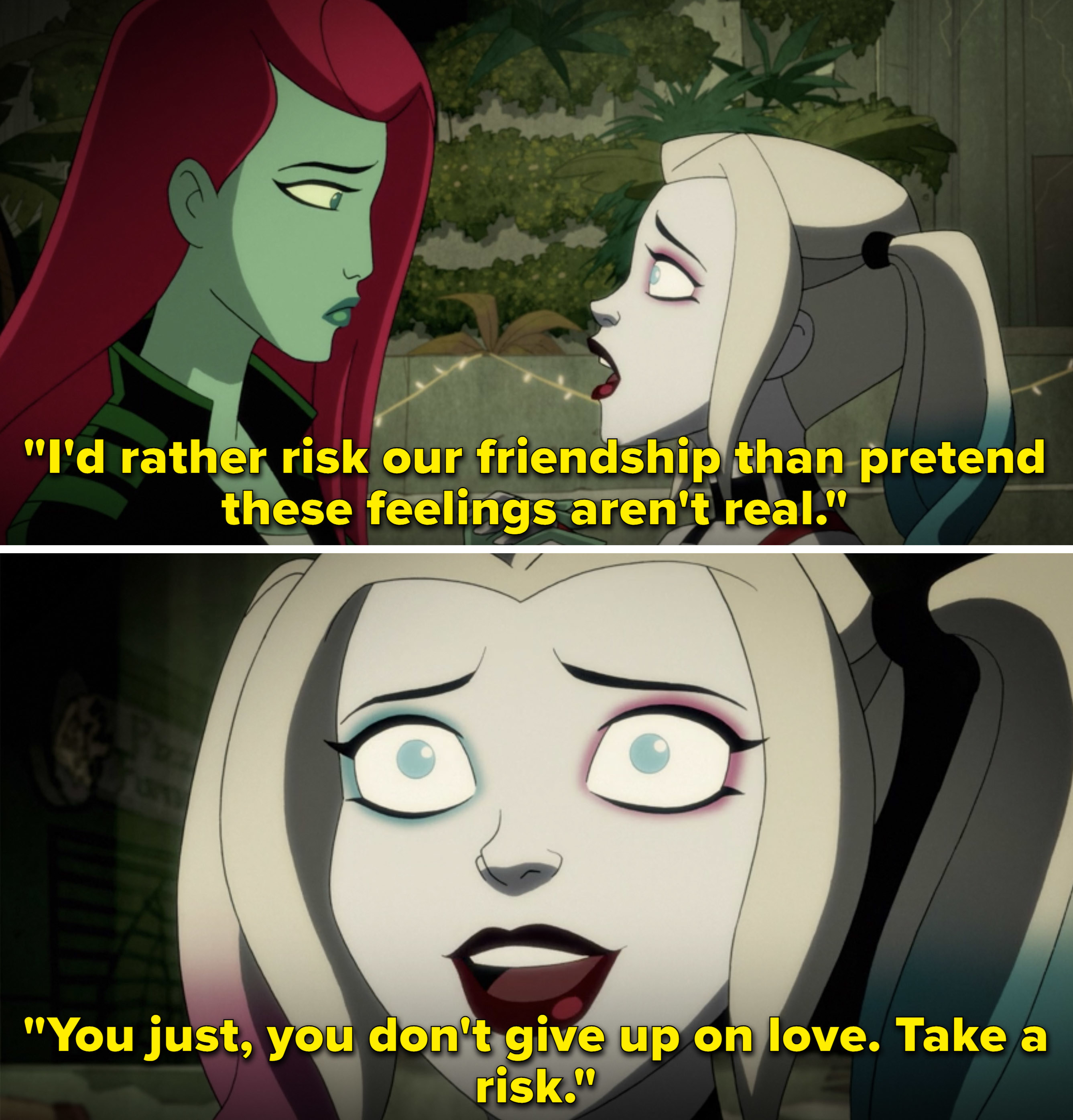 Harley telling Ivy that she'd risk their friendship for love