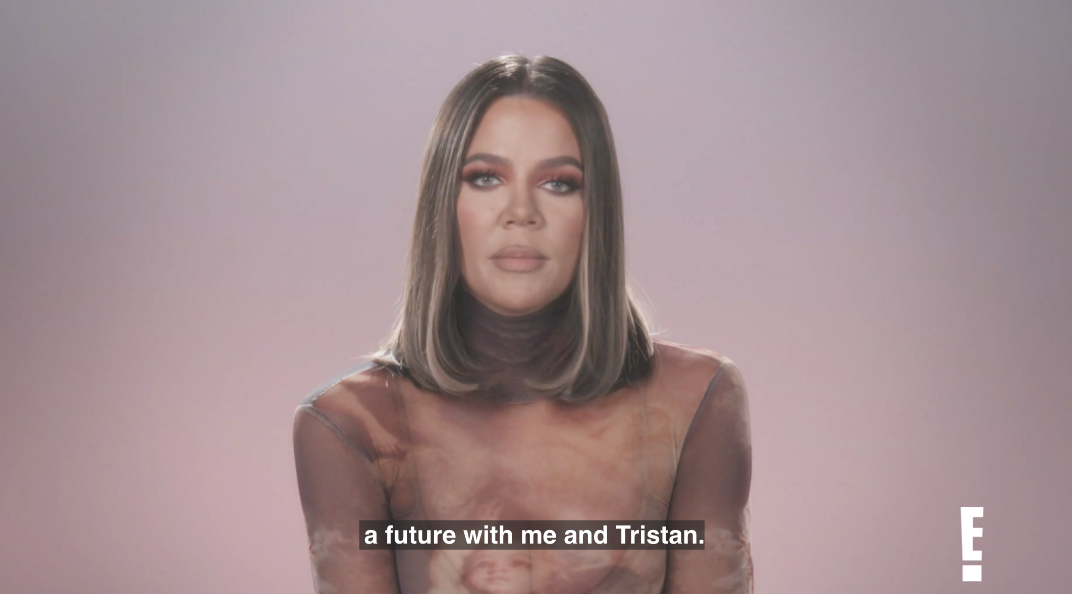 Khloe saying she wants to be with Tristan