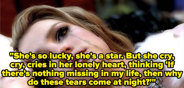 """Britney Spears """"Lucky"""" Music video, """"She's so lucky, she's a star / But she cry, cry, cries in her lonely heart, thinking / If there's nothing missing in my life/ Then why do these tears come at night"""""""