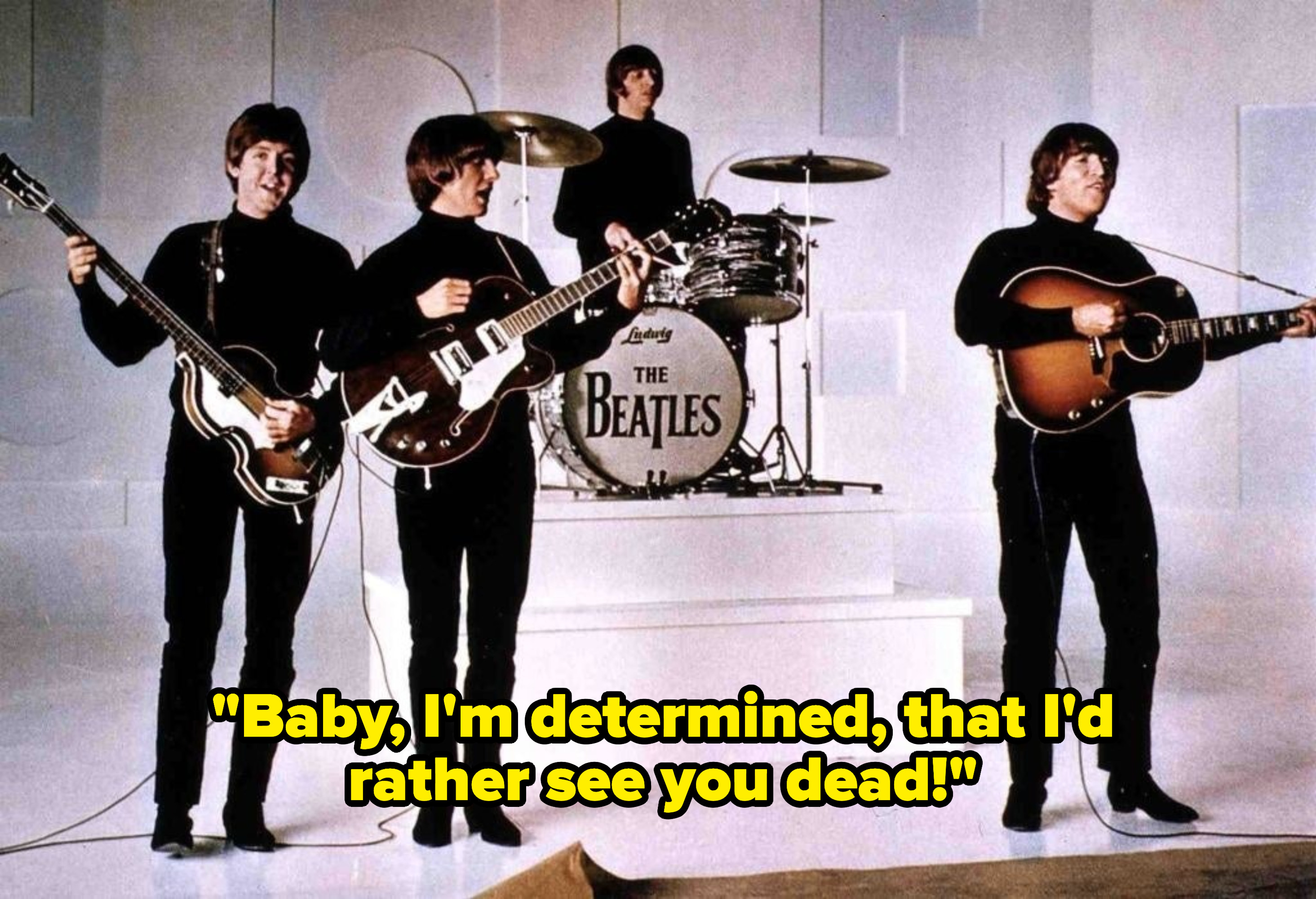 """Beatles performing and lyrics, """"Baby I'm determined, that I'd rather see you dead"""""""