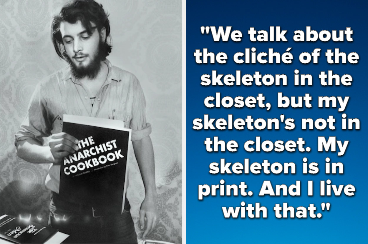 William Powell with the anarchist cookbook and quote:We talk about the cliché of the skeleton in the closet, but my skeleton's not in the closet. My skeleton is in print. And I live with that.