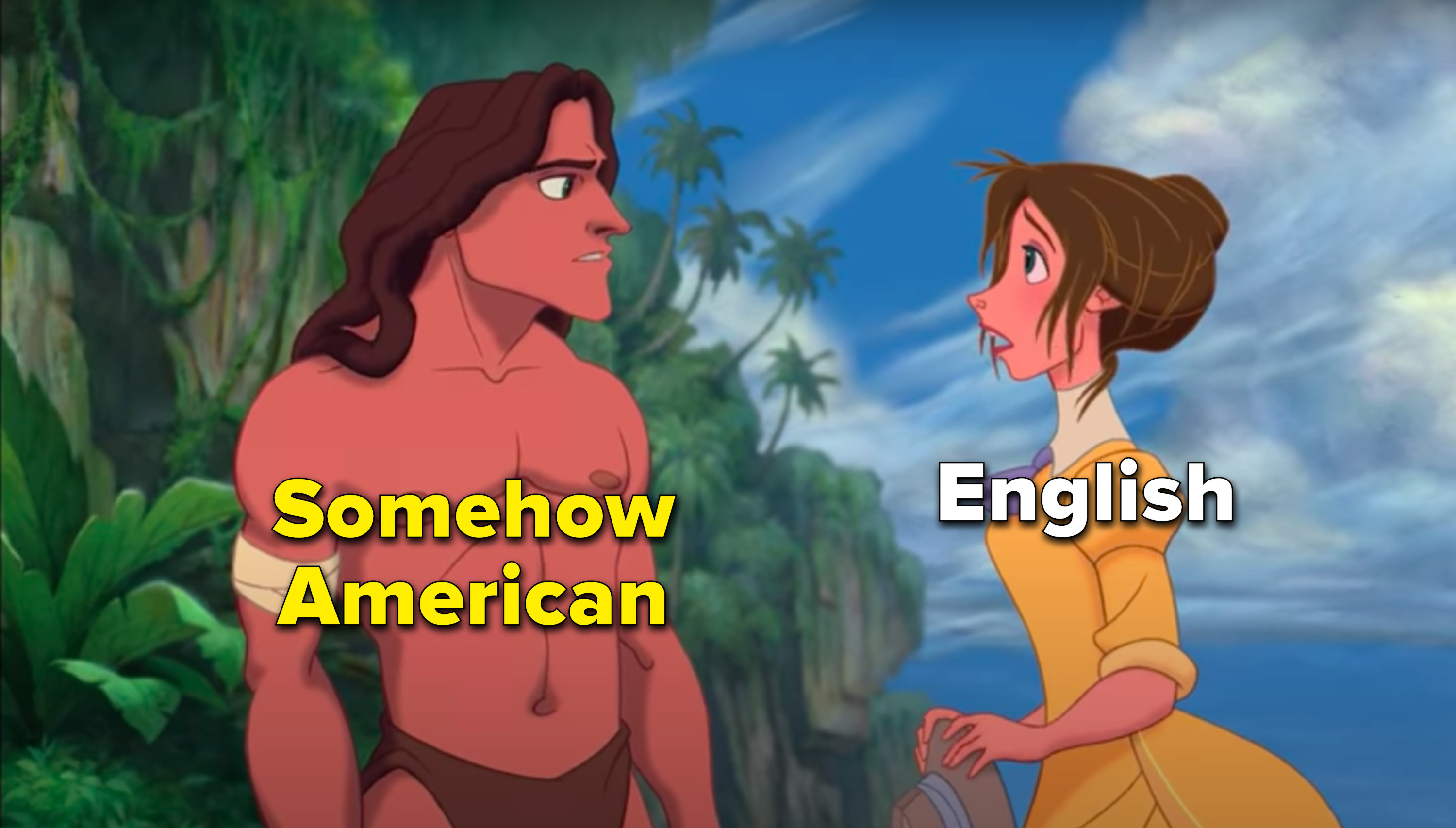 Tarzan is somehow American and Jane is English
