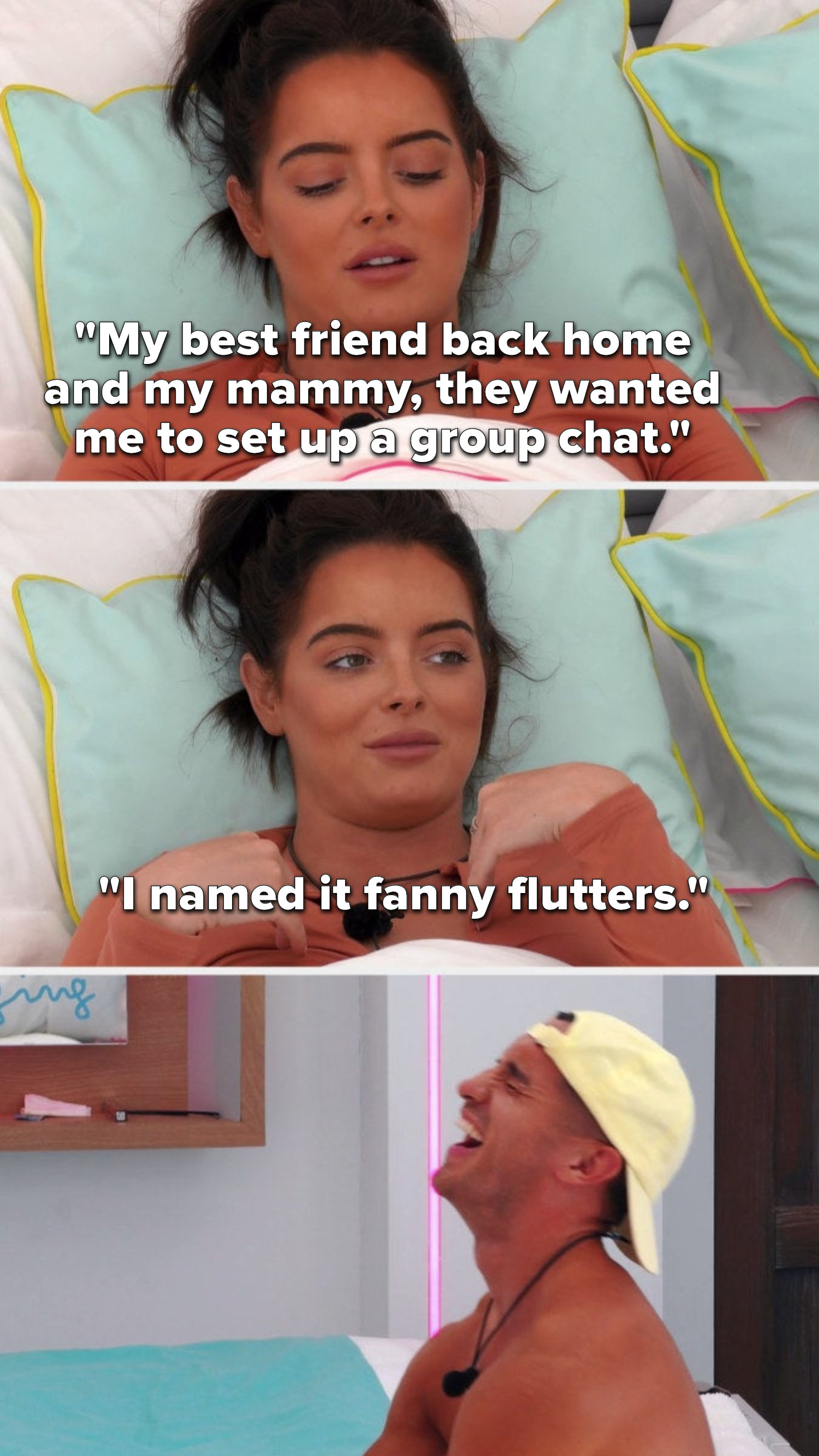 """Maura says, """"My best friend back home and my mammy, they wanted me to set up a group chat, I named it fanny flutters"""""""