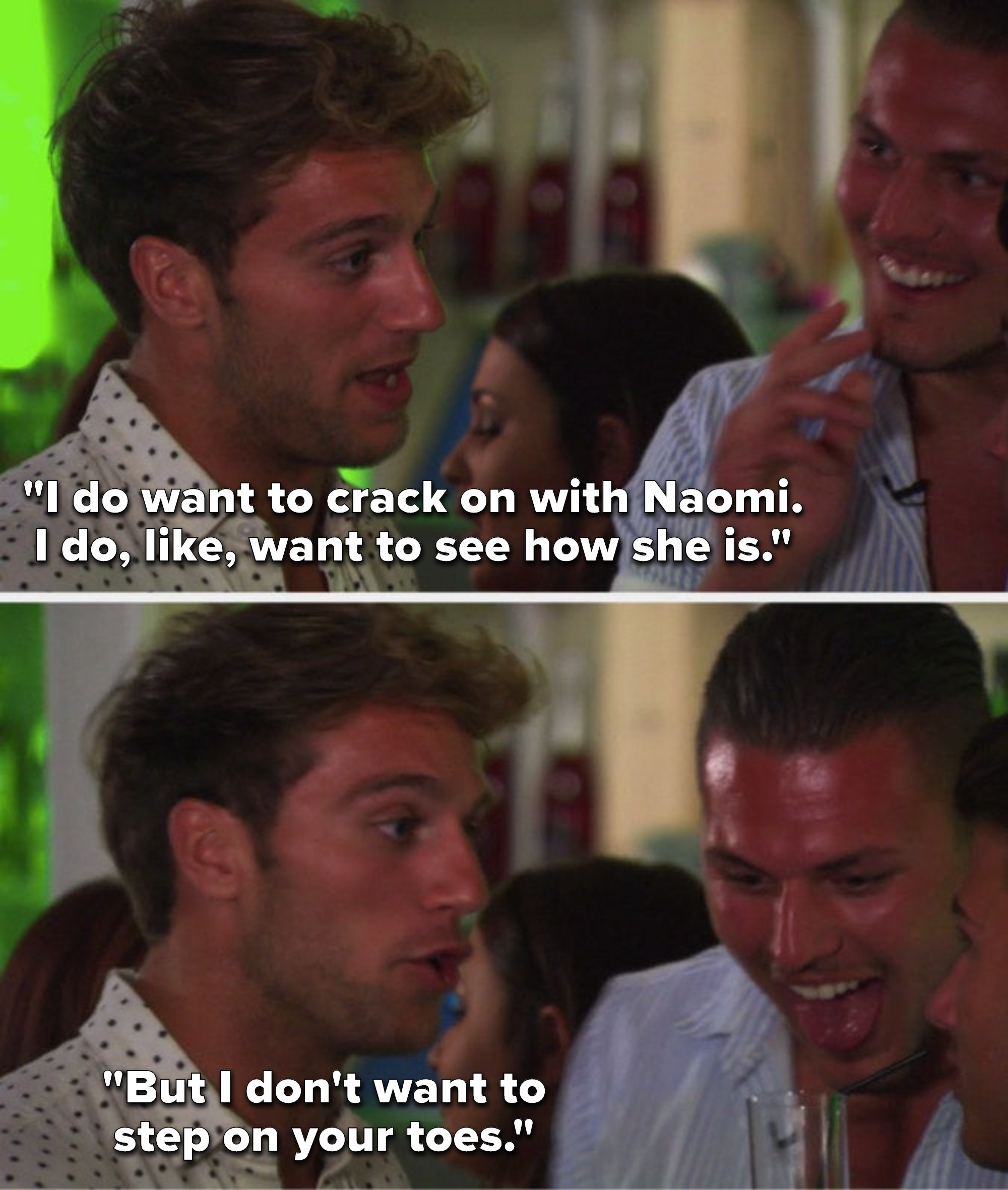 """Max says,""""I do want to crack on with Naomi; I do, like, want to see how she is, but I don't want to step on your toes"""""""