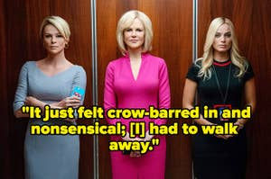 """Charlize Theron, Nicole Kidman, and Margot Robbie in Bombshell with the caption """"It just felt crow-barred in and nonsensical; [I] had to walk away"""""""