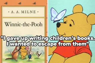 The cover of winnie the pooh and the cartoon version of the bear, with the quote: I gave up writing children's books. I wanted to escape from them