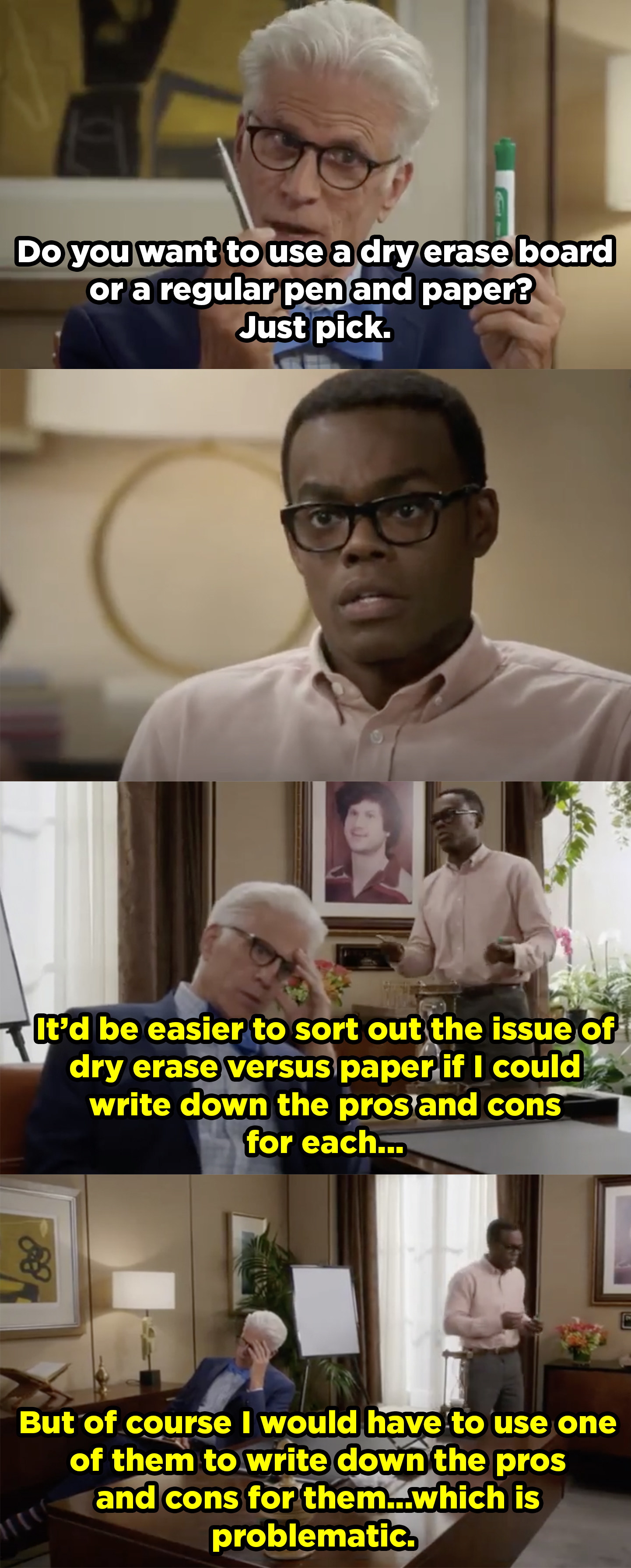 Michael asks Chidi whether he wants to use dry erase board or pen and paper and Chidi gets into a long discussion re: the pros and cons