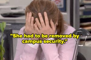 """""""She had to be removed by campus security"""" over a woman with her head in her hands"""