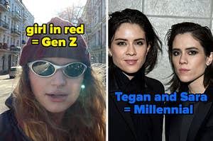girl in red = gen z, tegan and sara = millennial