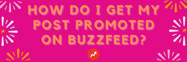 how do i get my post promoted on Buzzfeed?