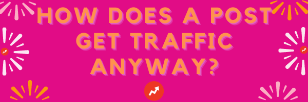 How does a post get traffic anyway?