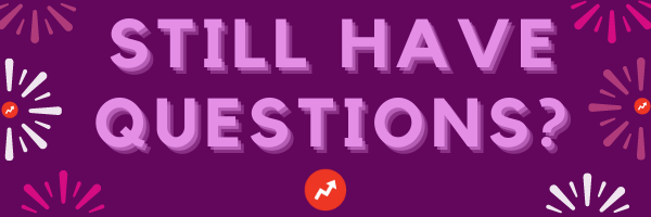 still have questions?