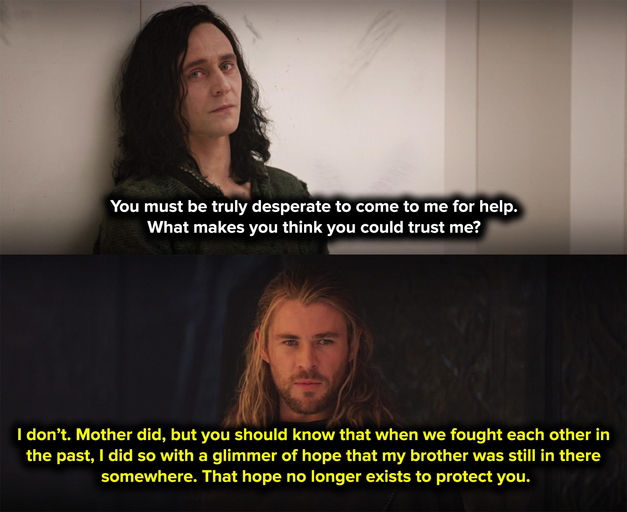 Thor tells Loki that he doesn't trust him, but Frigga did