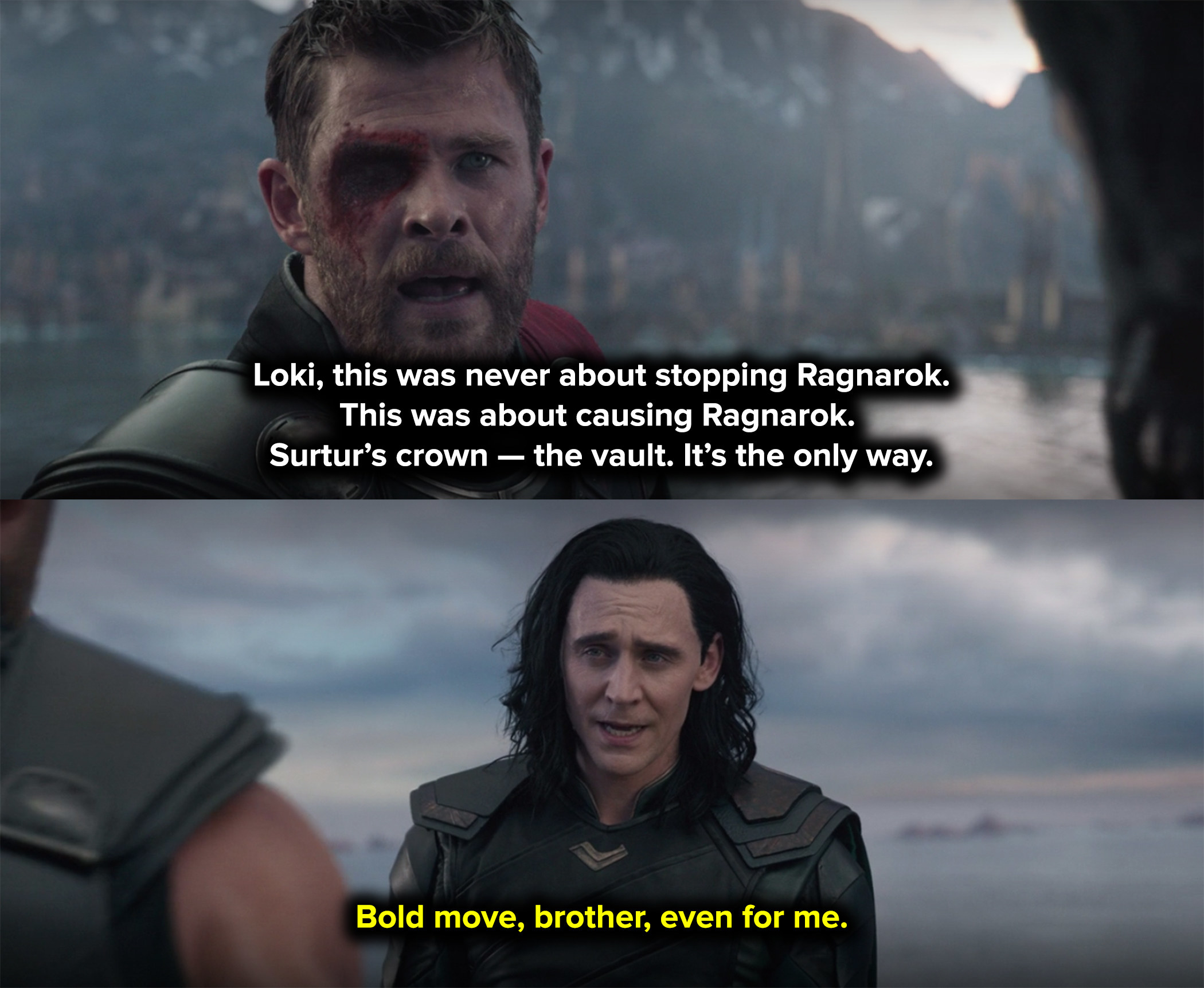 Thor told him they had to bring about Ragnarok