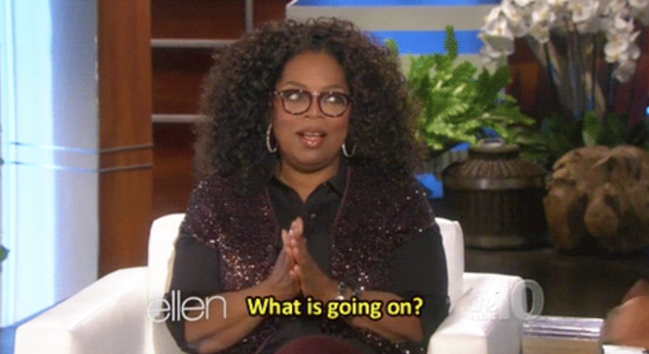 """Oprah on """"The Ellen DeGeneres Show,"""" saying: """"What is going on?"""""""