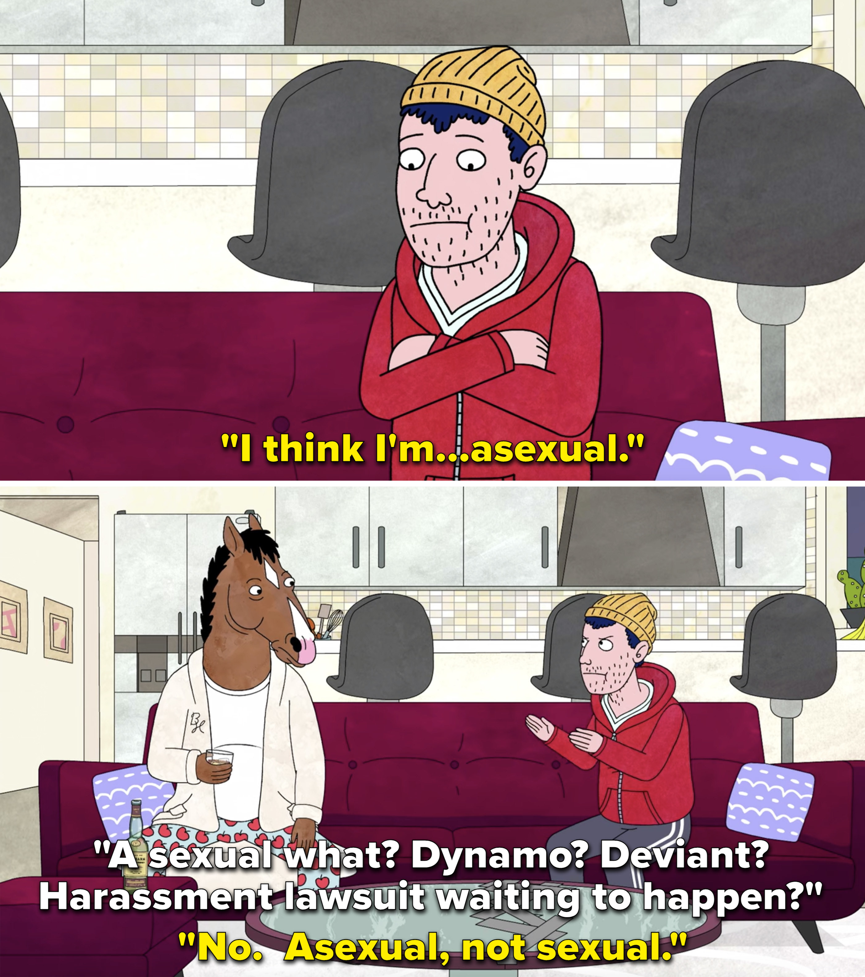 """Todd saying, """"I think I'm asexual,"""" and BoJack responding, """"A sexual what? Dynamo? Deviant? Harassment lawsuit waiting to happen?"""""""