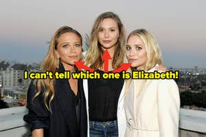 I can't tell Mary-Kate, Ashley, and Elizabeth Olsen apart