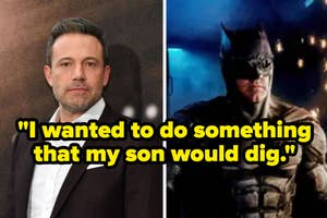 Ben Affleck as Batman with quote: I wanted to do something that my son would dig