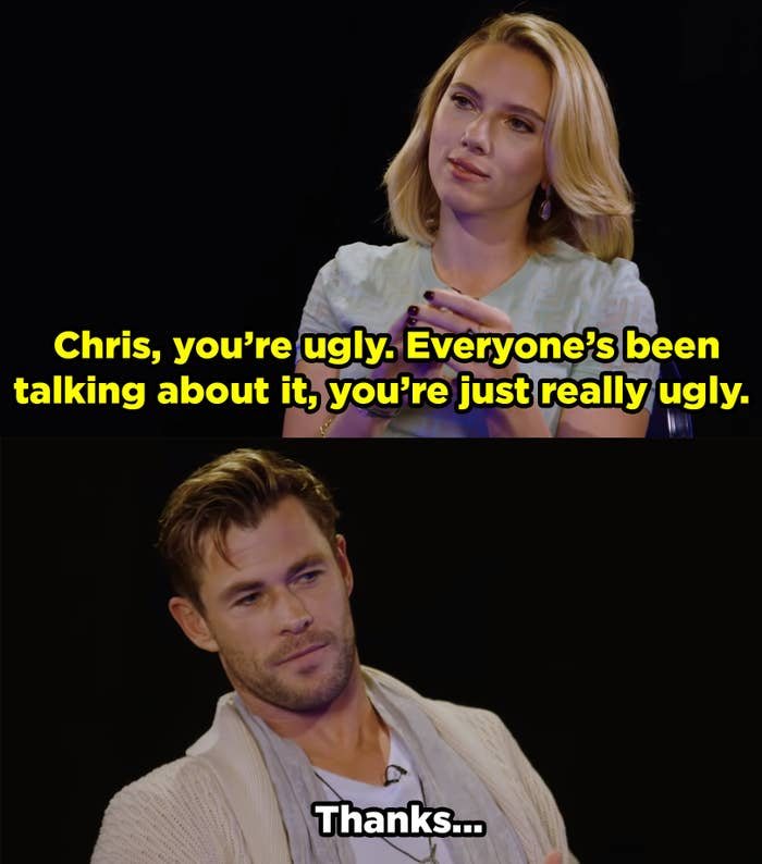 """Scarlett tells Chris, """"Chris, you're ugly. Everyone's been talking about it, you're just really ugly."""" And Chris says thanks."""
