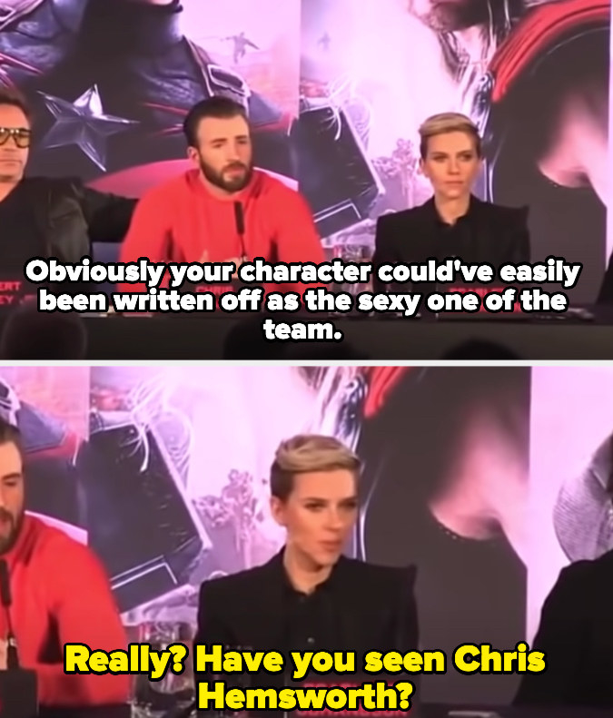 """An interviewer asks, """"Obviously, your character could've easily been written off as the sexy one of the team."""" Scarjo responds, """"Really? Have you seen Chris Hemsworth?"""""""