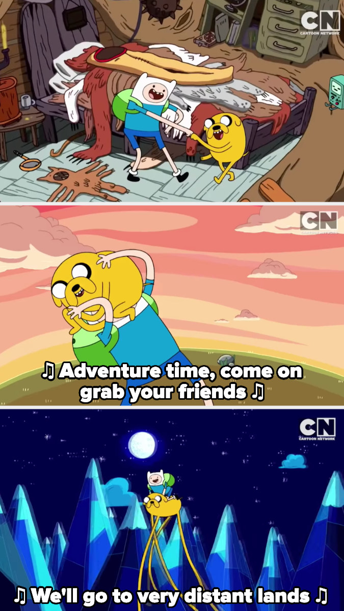 """""""Adventure time, come on grab your friends, we'll go to very distant lands"""""""