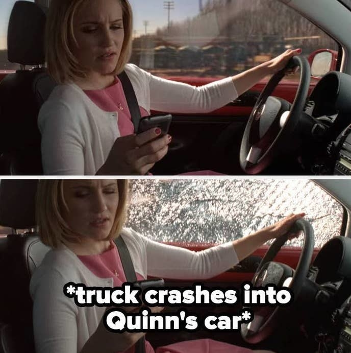 truck crashes into Quinn's car as she's texting and driving