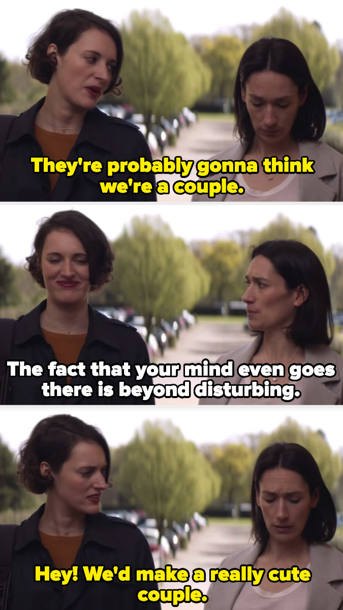 Fleabag telling Claire they'd make a cute couple, which is disturbing to the older sister