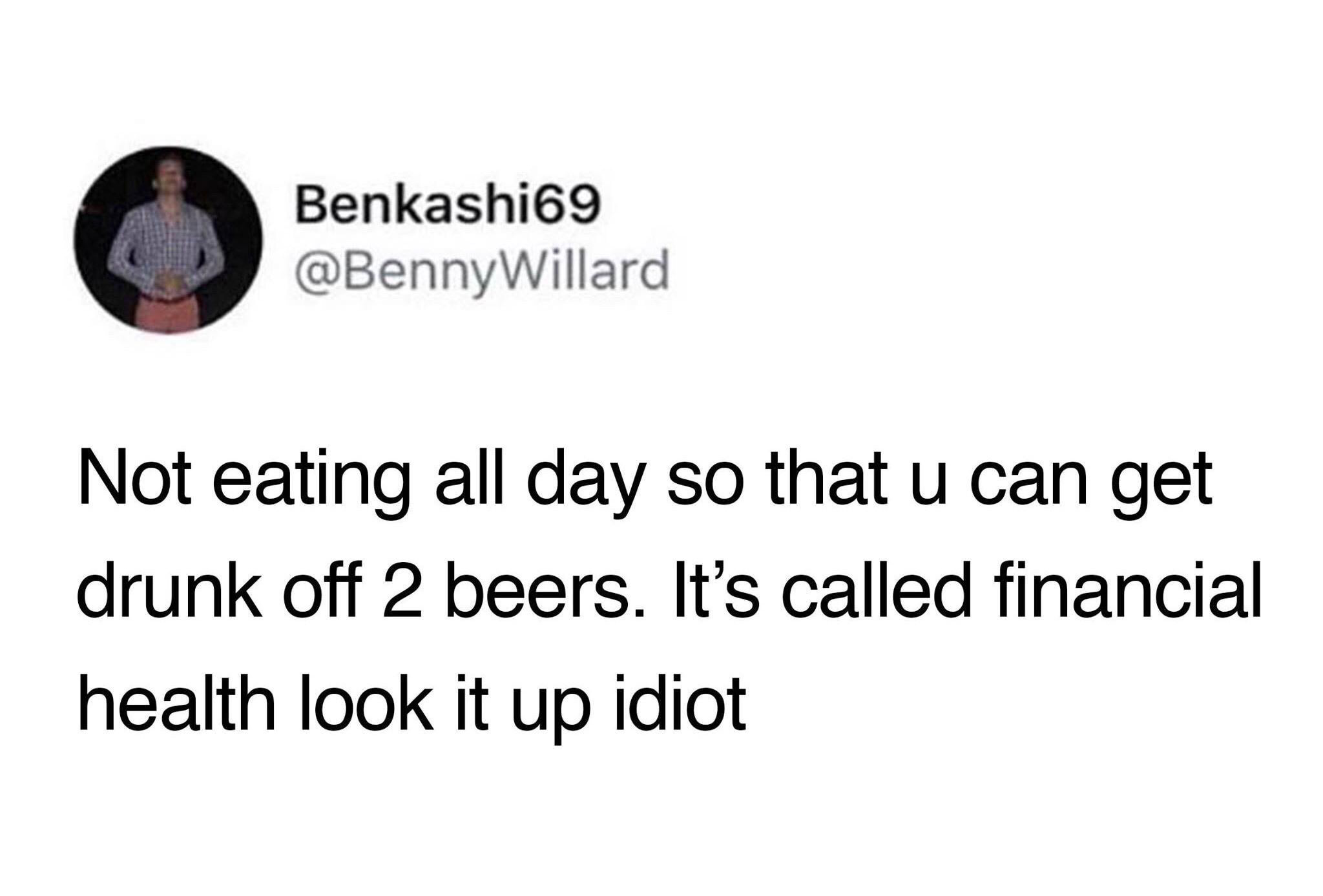someone who doesn't eat so they can get drunk easier