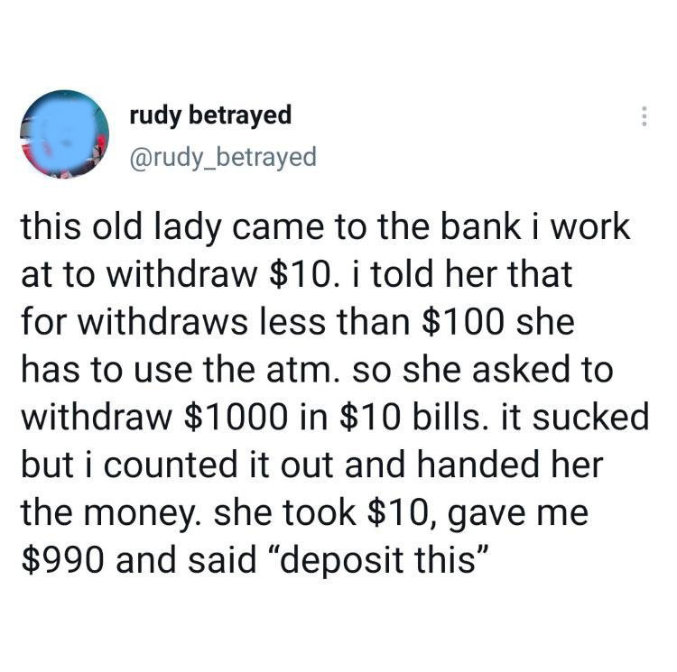 story about an old lady who withdrew 1000 dollars and only took 10