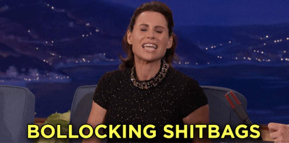 "Minnie Driver screaming, ""bollocking shitbags"""