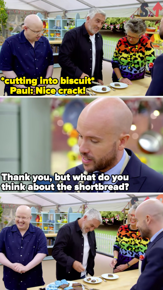 """Paul says """"nice crack"""" after cutting into shortbread, to which Tom responds """"thank you, but what do you think about the shortbread?"""""""