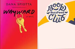 """(left) """"wayward"""" by dana spiotta cover; (right) colorful graphic with buzzfeed book club logo"""