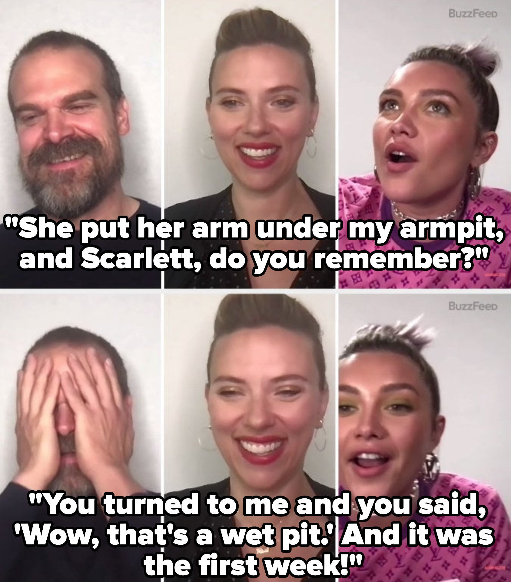Florence, speaking with Scarlett and David Harbour: She put her arm under my armpit and said wow that's a wet pit