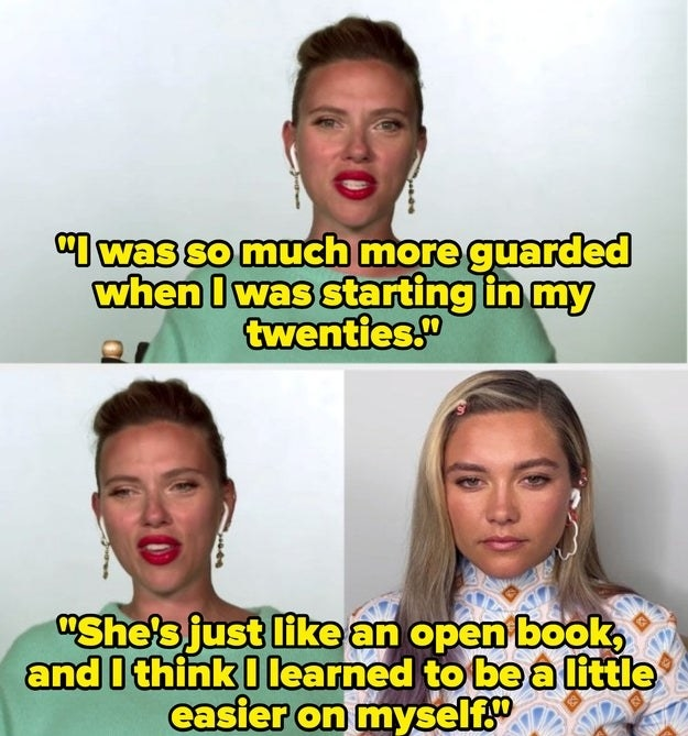 Scarlett: I was so much more guarded when I was starting in my twenties. She's just like an open book, and I think I learned to be a little easier on myself.
