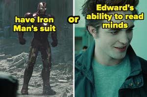 Would you rather have Iron Man's suit or Edward's ability to read minds
