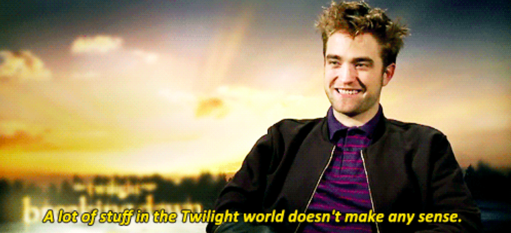 Rob saying a lot of stuff in the twilight world doesn't make any sense in an interview