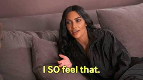 "Kim Kardashian saying ""I so feel that"""