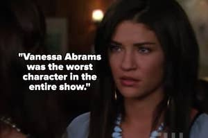 """""""Vanessa Abrams was the worst character in the entire show"""" by vanessa's face"""