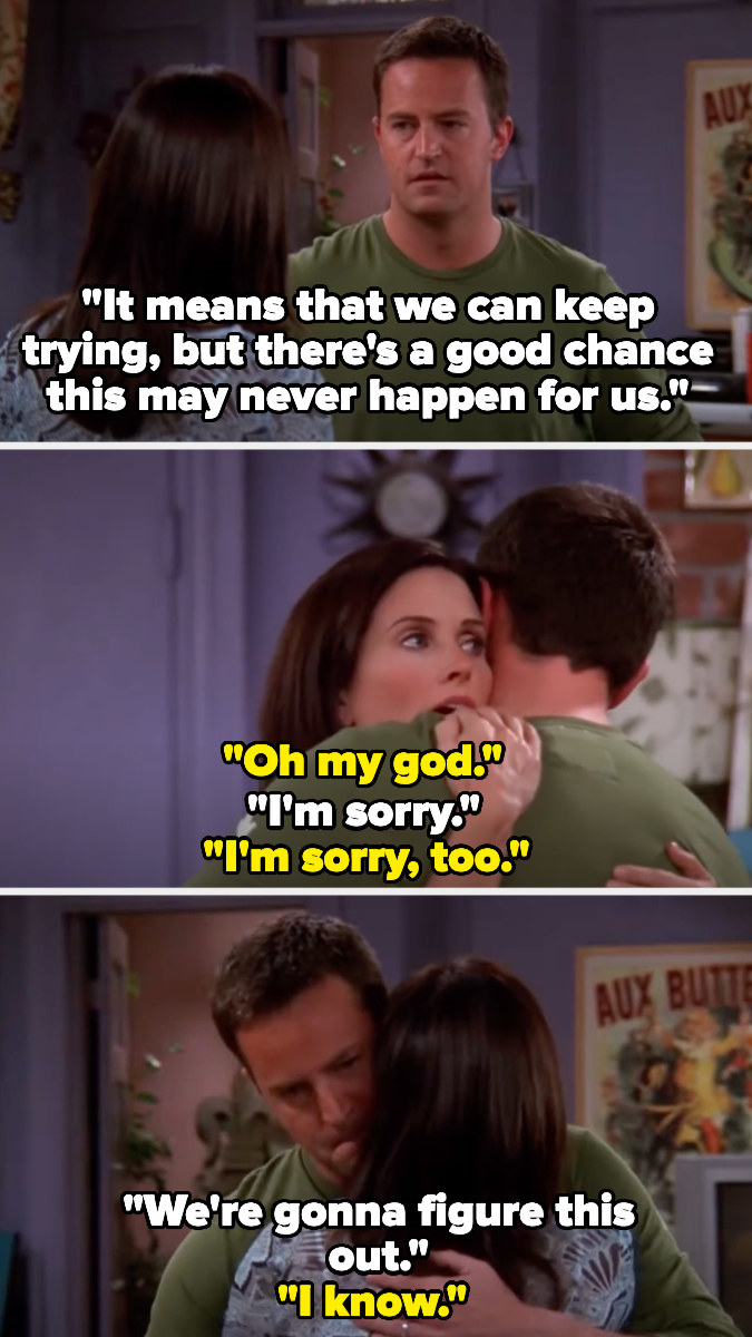 """Chandler tells Monica there's a good chance they'll never be able to have kids, and Monica says """"oh my god"""" and he hugs her, saying they'll figure it out"""