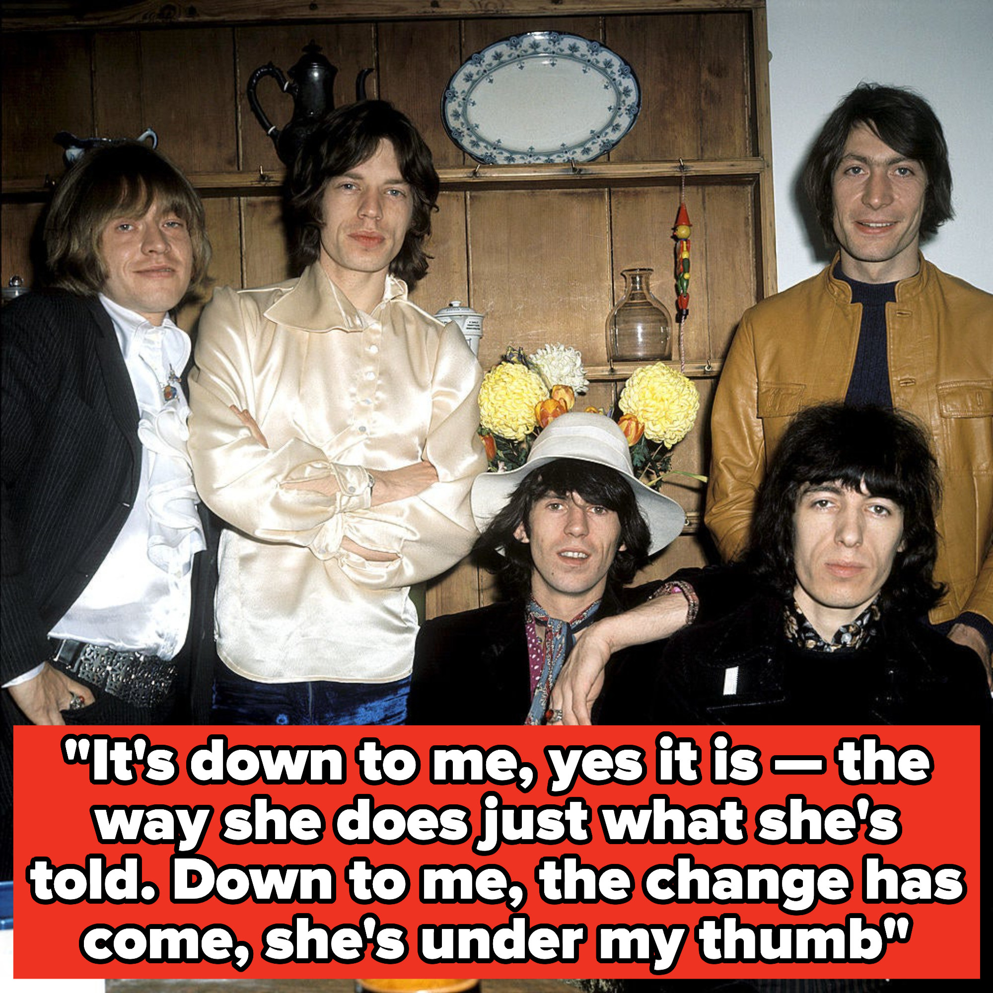 """Rolling Stones lyrics: """"It's down to me, yes it is -- the way she does just what she's told. Down to me, the change has come, she's under my thumb"""""""