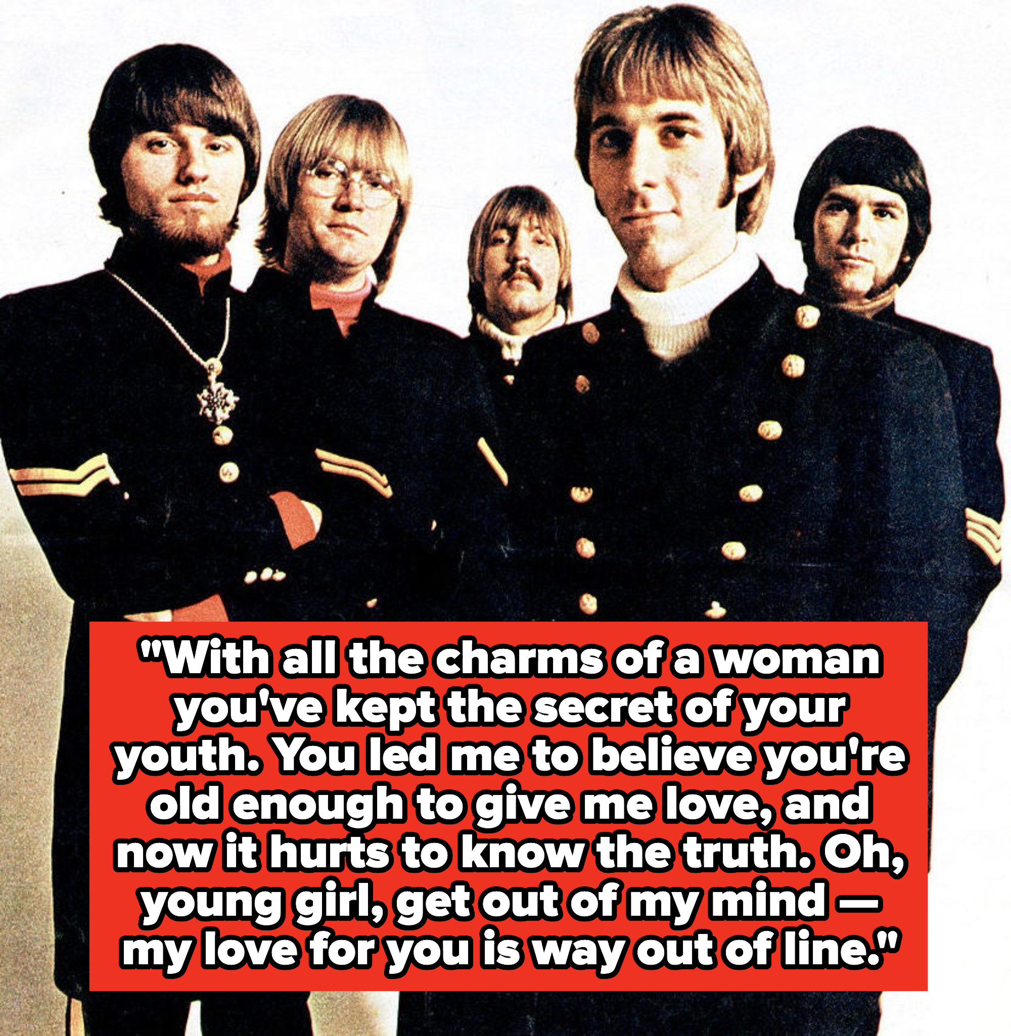 """Gary Puckett & the Union Gap lyrics:""""With all the charms of a woman you've kept the secret of your youth. You led me to believe you're old enough to give me love, and now it hurts to know the truth"""""""