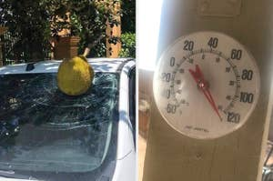 a giant melon smashed on someone's windshield, and an outdoor thermometer reading over 120 degrees fahrenheit