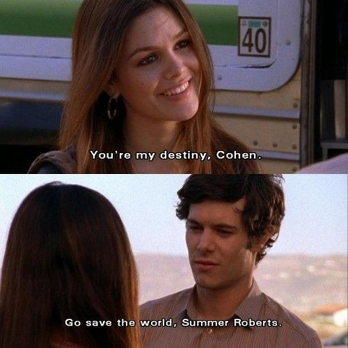 """Summer: """"You're my destiny Cohen,"""" Seth: """"Go save the world Summer Roberts"""""""