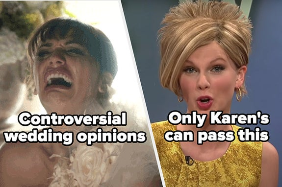 Controversial wedding opinions and only karen's can pass this